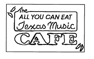 mark for THE ALL YOU CAN EAT TEXAS MUSIC CAFE, trademark #78031319