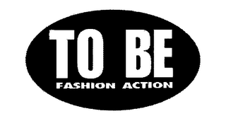 mark for TO BE FASHION ACTION, trademark #78040305