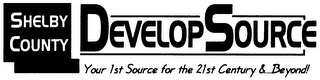 mark for SHELBY COUNTY DEVELOPSOURCE YOUR 1ST SOURCE FOR THE 21ST CENTURY...& BEYOND!, trademark #78117410