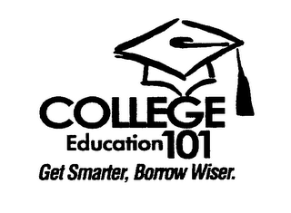 mark for COLLEGE EDUCATION 101 GET SMARTER, BORROW WISER., trademark #78119489