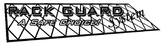 mark for RACK GUARD SYSTEM A SAFE CHOICE!, trademark #78174038