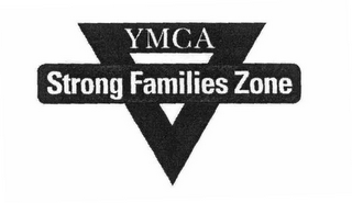 mark for YMCA STRONG FAMILIES ZONE, trademark #78174859