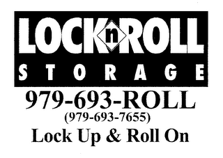 mark for LOCK N ROLL STORAGE 979-693-ROLL (979-693-7655) LOCK UP & ROLL ON, trademark #78188077