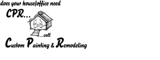 mark for DOES YOUR HOUSE/OFFICE NEED CPR... ...CALL CUSTOM PAINTING & REMODELING, trademark #78188695