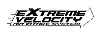 mark for EXTREME VELOCITY AIR INTAKE SYSTEM, trademark #78220138