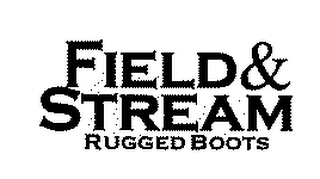 mark for FIELD & STREAM RUGGED BOOTS, trademark #78231763