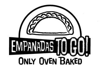 mark for EMPANADAS TO GO! ONLY OVEN BAKED, trademark #78251296