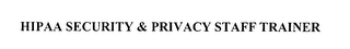 mark for HIPAA SECURITY & PRIVACY STAFF TRAINER, trademark #78266800
