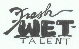 mark for FRESH WET TALENT, trademark #78268534