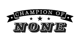 mark for CHAMPION OF NONE, trademark #78270107