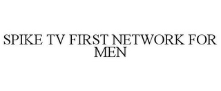 mark for SPIKE TV FIRST NETWORK FOR MEN, trademark #78278162
