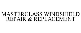 mark for MASTERGLASS WINDSHIELD REPAIR & REPLACEMENT, trademark #78321626