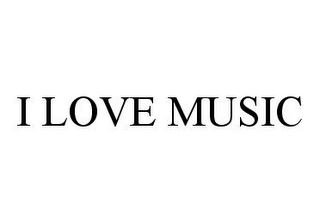 mark for I LOVE MUSIC, trademark #78322365