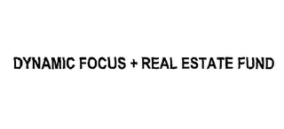 mark for DYNAMIC FOCUS + REAL ESTATE FUND, trademark #78324013