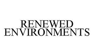 mark for RENEWED ENVIRONMENTS, trademark #78327923