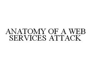 mark for ANATOMY OF A WEB SERVICES ATTACK, trademark #78330507