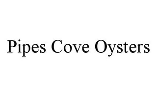 mark for PIPES COVE OYSTERS, trademark #78331076