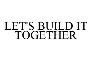 mark for LET'S BUILD IT TOGETHER, trademark #78331095