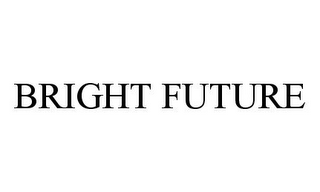 mark for BRIGHT FUTURE, trademark #78331306
