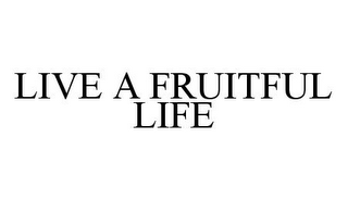 mark for LIVE A FRUITFUL LIFE, trademark #78333810