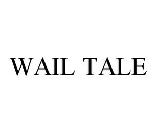mark for WAIL TALE, trademark #78335396