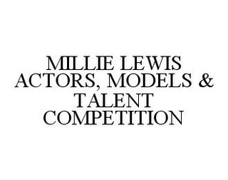 mark for MILLIE LEWIS ACTORS, MODELS & TALENT COMPETITION, trademark #78335723