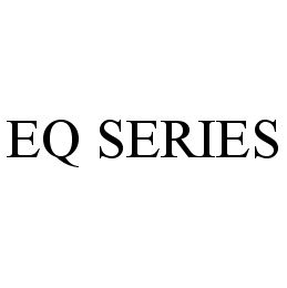 mark for EQ SERIES, trademark #78343515