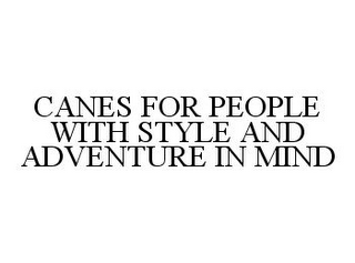 mark for CANES FOR PEOPLE WITH STYLE AND ADVENTURE IN MIND, trademark #78346691