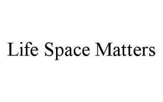 mark for LIFE SPACE MATTERS, trademark #78346813