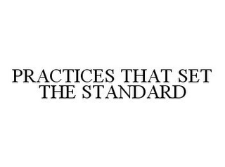 mark for PRACTICES THAT SET THE STANDARD, trademark #78346994