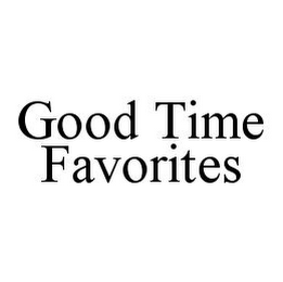 mark for GOOD TIME FAVORITES, trademark #78347657