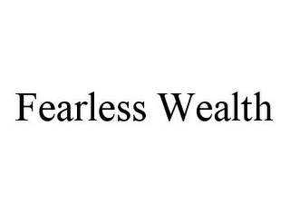 mark for FEARLESS WEALTH, trademark #78350075