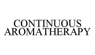 mark for CONTINUOUS AROMATHERAPY, trademark #78352440