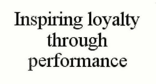 mark for INSPIRING LOYALTY THROUGH PERFORMANCE, trademark #78352451