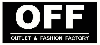 mark for OFF OUTLET & FASHION FACTORY, trademark #78353687