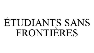 mark for ÉTUDIANTS SANS FRONTIÈRES, trademark #78356765