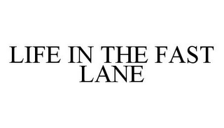mark for LIFE IN THE FAST LANE, trademark #78357879