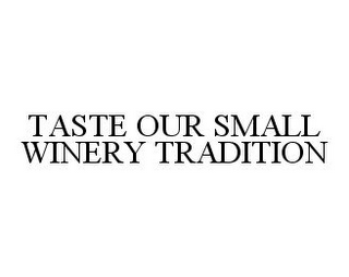 mark for TASTE OUR SMALL WINERY TRADITION, trademark #78359060