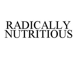 mark for RADICALLY NUTRITIOUS, trademark #78360385