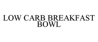 mark for LOW CARB BREAKFAST BOWL, trademark #78361639