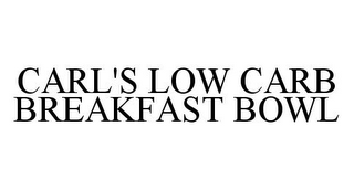mark for CARL'S LOW CARB BREAKFAST BOWL, trademark #78361642