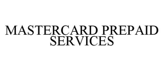 mark for MASTERCARD PREPAID SERVICES, trademark #78362351