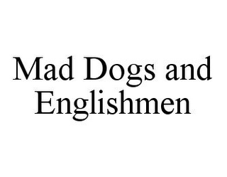 mark for MAD DOGS AND ENGLISHMEN, trademark #78362497