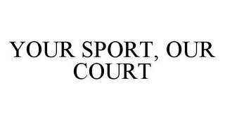 mark for YOUR SPORT, OUR COURT, trademark #78362550