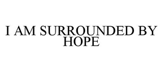 mark for I AM SURROUNDED BY HOPE, trademark #78364895