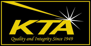 mark for KTA QUALITY AND INTEGRITY SINCE 1949, trademark #78365236