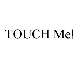 mark for TOUCH ME!, trademark #78366678