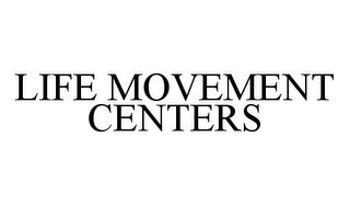 mark for LIFE MOVEMENT CENTERS, trademark #78369738