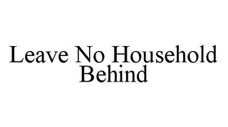 mark for LEAVE NO HOUSEHOLD BEHIND, trademark #78369985