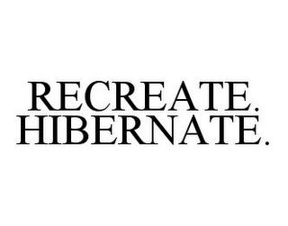 mark for RECREATE. HIBERNATE., trademark #78370336